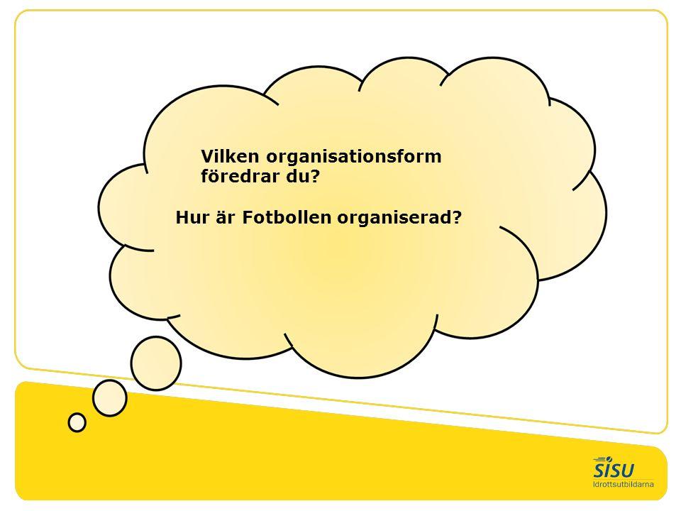 Vilken organisationsform föredrar du? Hur är Fotbollen organiserad?