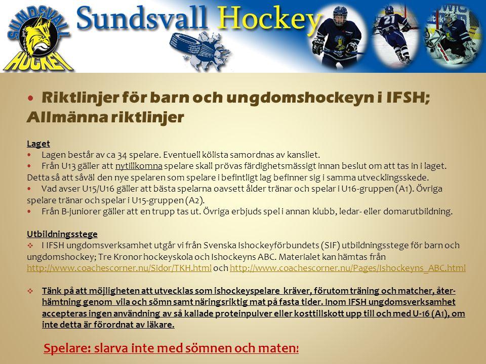 Riktlinjer för barn och ungdomshockeyn i IFSH; Allmänna riktlinjer Laget Lagen består av ca 34 spelare.