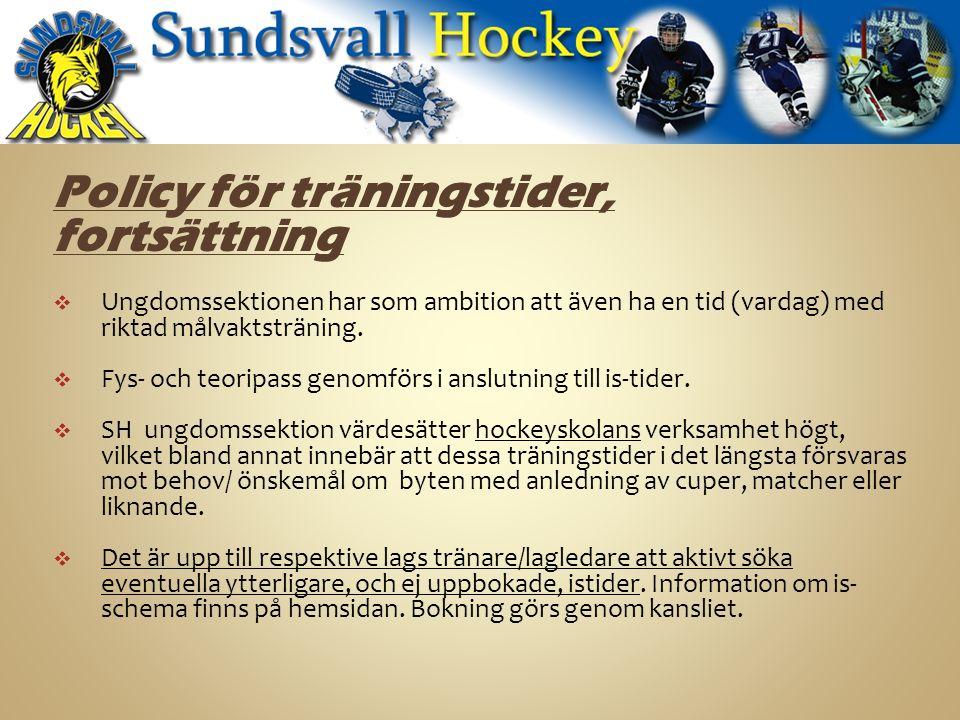 Policy för träningstider, fortsättning  Ungdomssektionen har som ambition att även ha en tid (vardag) med riktad målvaktsträning.