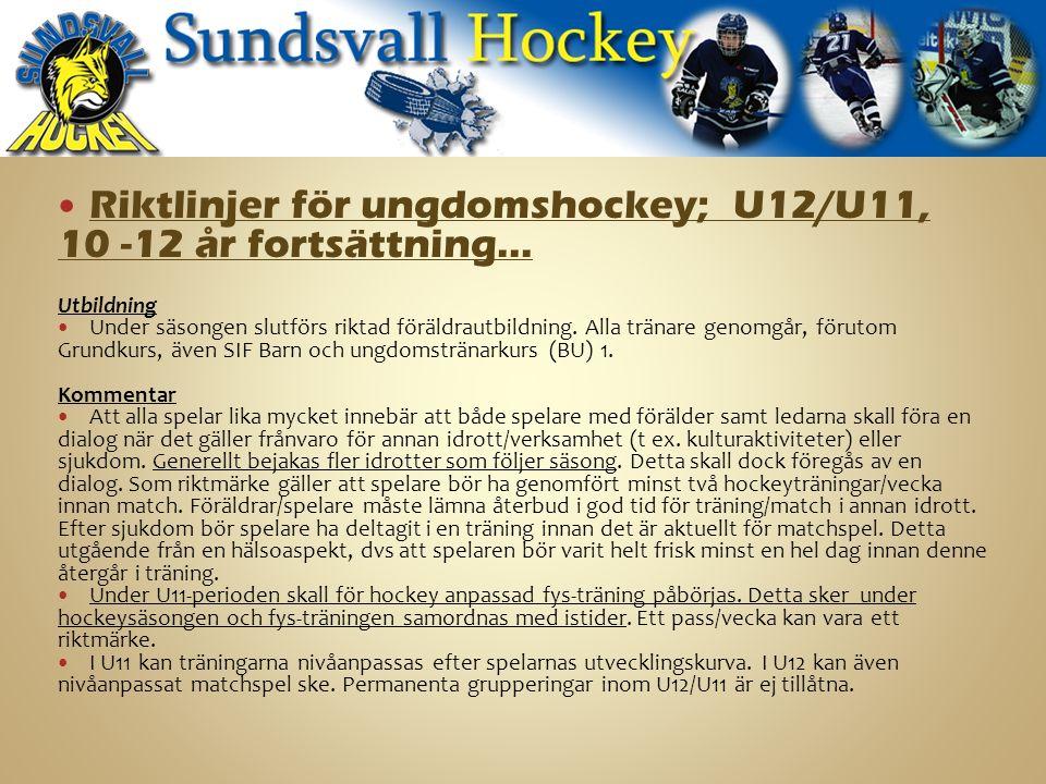 Riktlinjer för ungdomshockey; U12/U11, 10 -12 år fortsättning… Utbildning Under säsongen slutförs riktad föräldrautbildning.