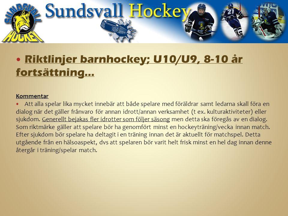 Riktlinjer barnhockey; U10/U9, 8-10 år fortsättning… Kommentar Att alla spelar lika mycket innebär att både spelare med föräldrar samt ledarna skall föra en dialog när det gäller frånvaro för annan idrott/annan verksamhet (t ex.