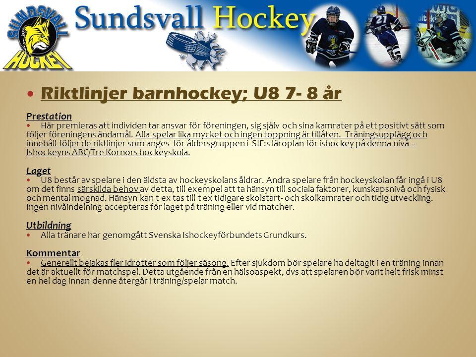 Riktlinjer barnhockey; U8 7- 8 år Prestation Här premieras att individen tar ansvar för föreningen, sig själv och sina kamrater på ett positivt sätt som följer föreningens ändamål.