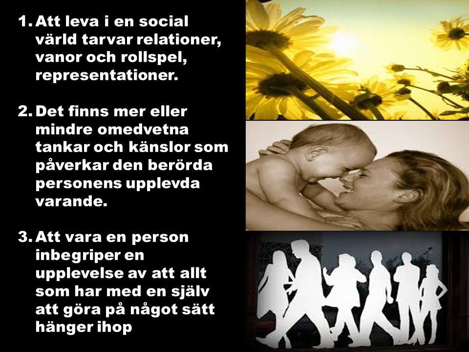 1.Att leva i en social värld tarvar relationer, vanor och rollspel, representationer.