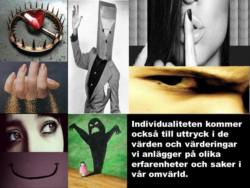 Individualiteten kommer också till uttryck i de värden och värderingar vi anlägger på olika erfarenheter och saker i vår omvärld.