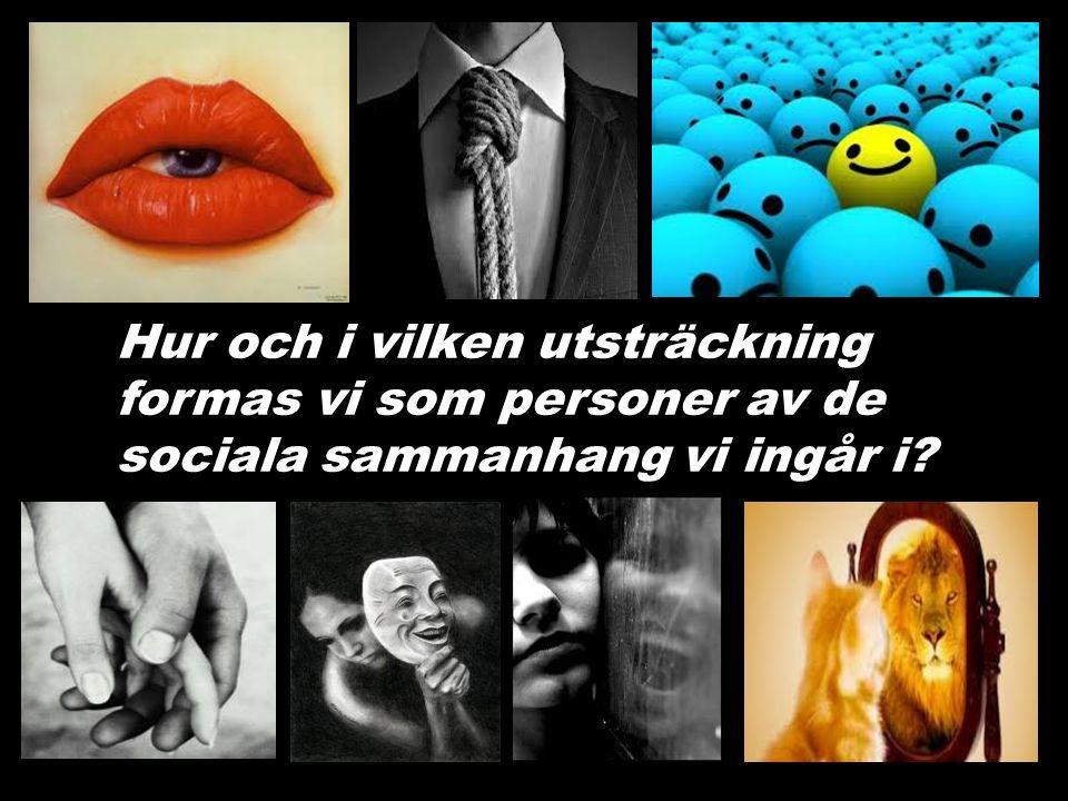 Hur och i vilken utsträckning formas vi som personer av de sociala sammanhang vi ingår i?