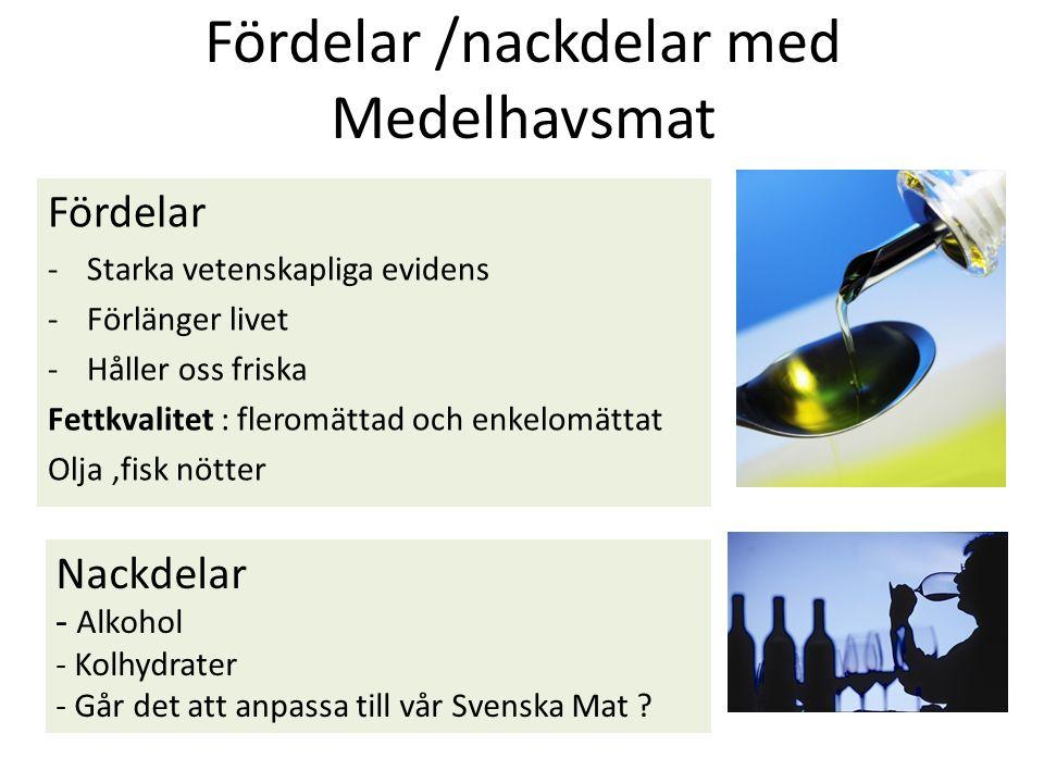 Fördelar /nackdelar med Medelhavsmat Fördelar -Starka vetenskapliga evidens -Förlänger livet -Håller oss friska Fettkvalitet : fleromättad och enkelomättat Olja,fisk nötter Nackdelar - Alkohol - Kolhydrater - Går det att anpassa till vår Svenska Mat