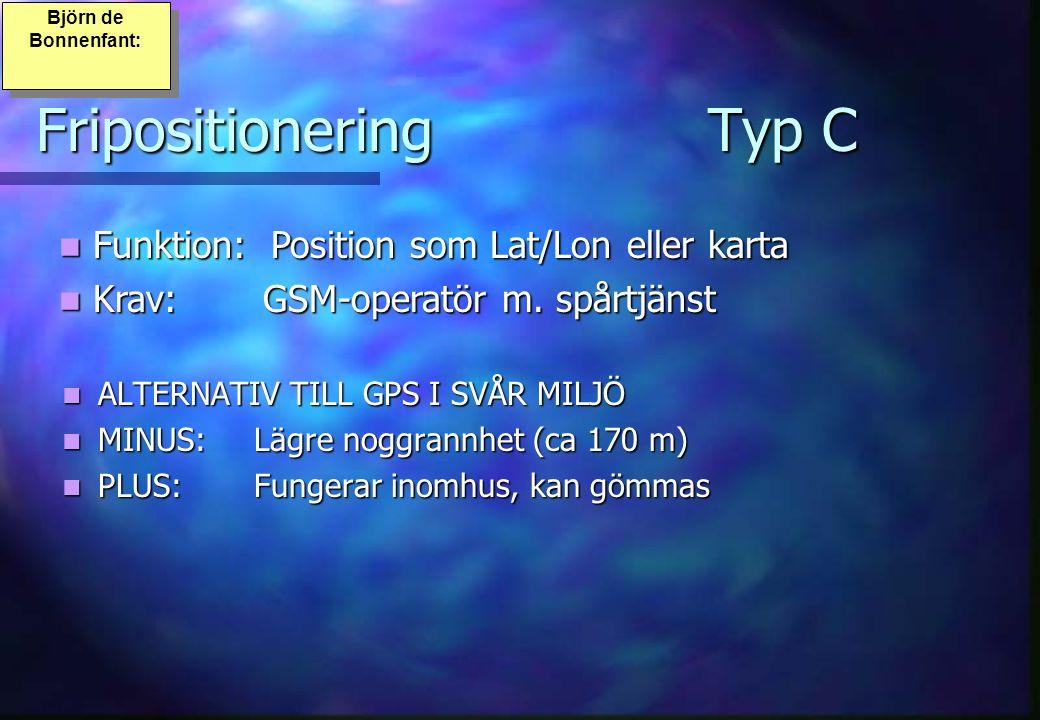 FripositioneringTyp C Björn de Bonnenfant: ALTERNATIV TILL GPS I SVÅR MILJÖ ALTERNATIV TILL GPS I SVÅR MILJÖ MINUS:Lägre noggrannhet (ca 170 m) MINUS:Lägre noggrannhet (ca 170 m) PLUS:Fungerar inomhus, kan gömmas PLUS:Fungerar inomhus, kan gömmas Funktion: Position som Lat/Lon eller karta Funktion: Position som Lat/Lon eller karta Krav: GSM-operatör m.