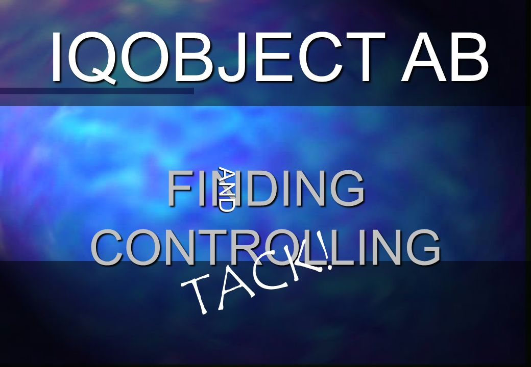 IQOBJECT AB FINDING CONTROLLING AND TACK!