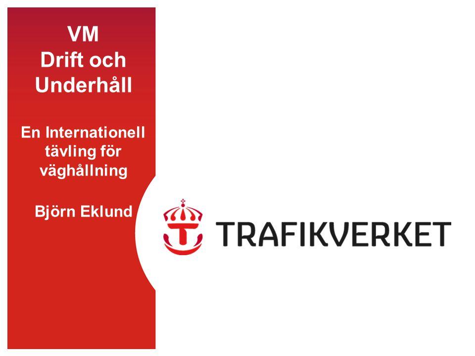 VM Drift och Underhåll En Internationell tävling för väghållning Björn Eklund