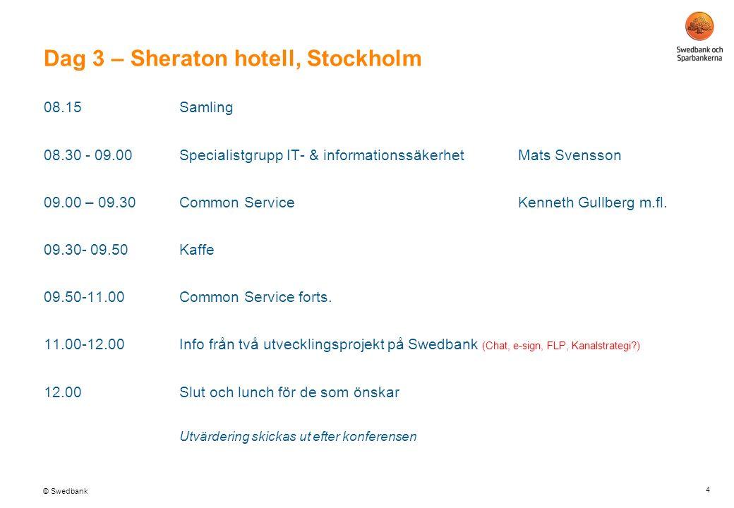 © Swedbank 4 Dag 3 – Sheraton hotell, Stockholm 08.15Samling 08.30 - 09.00Specialistgrupp IT- & informationssäkerhet Mats Svensson 09.00 – 09.30Common ServiceKenneth Gullberg m.fl.