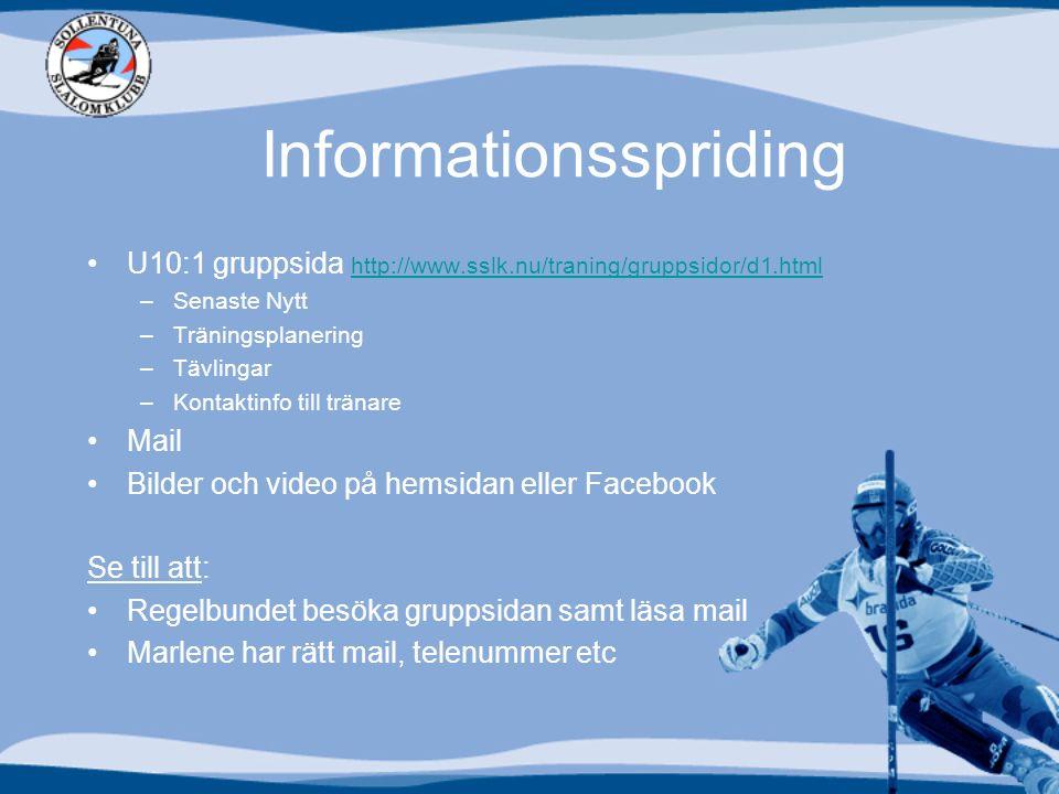 Informationsspriding U10:1 gruppsida http://www.sslk.nu/traning/gruppsidor/d1.html http://www.sslk.nu/traning/gruppsidor/d1.html –Senaste Nytt –Träningsplanering –Tävlingar –Kontaktinfo till tränare Mail Bilder och video på hemsidan eller Facebook Se till att: Regelbundet besöka gruppsidan samt läsa mail Marlene har rätt mail, telenummer etc