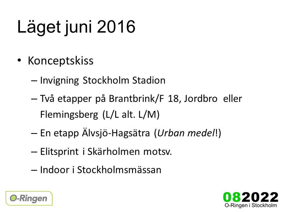 Läget juni 2016 Konceptskiss – Invigning Stockholm Stadion – Två etapper på Brantbrink/F 18, Jordbro eller Flemingsberg (L/L alt.