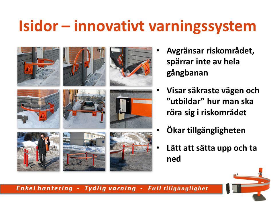 Isidor – innovativt varningssystem Avgränsar riskområdet, spärrar inte av hela gångbanan Visar säkraste vägen och utbildar hur man ska röra sig i riskområdet Ökar tillgängligheten Lätt att sätta upp och ta ned Enkel hantering - Tydlig varning - Full tillgänglighet