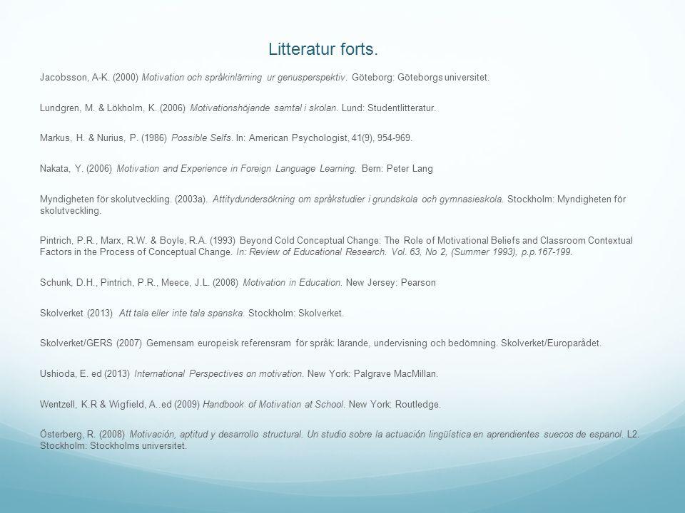 Litteratur forts. Jacobsson, A-K. (2000) Motivation och språkinlärning ur genusperspektiv.
