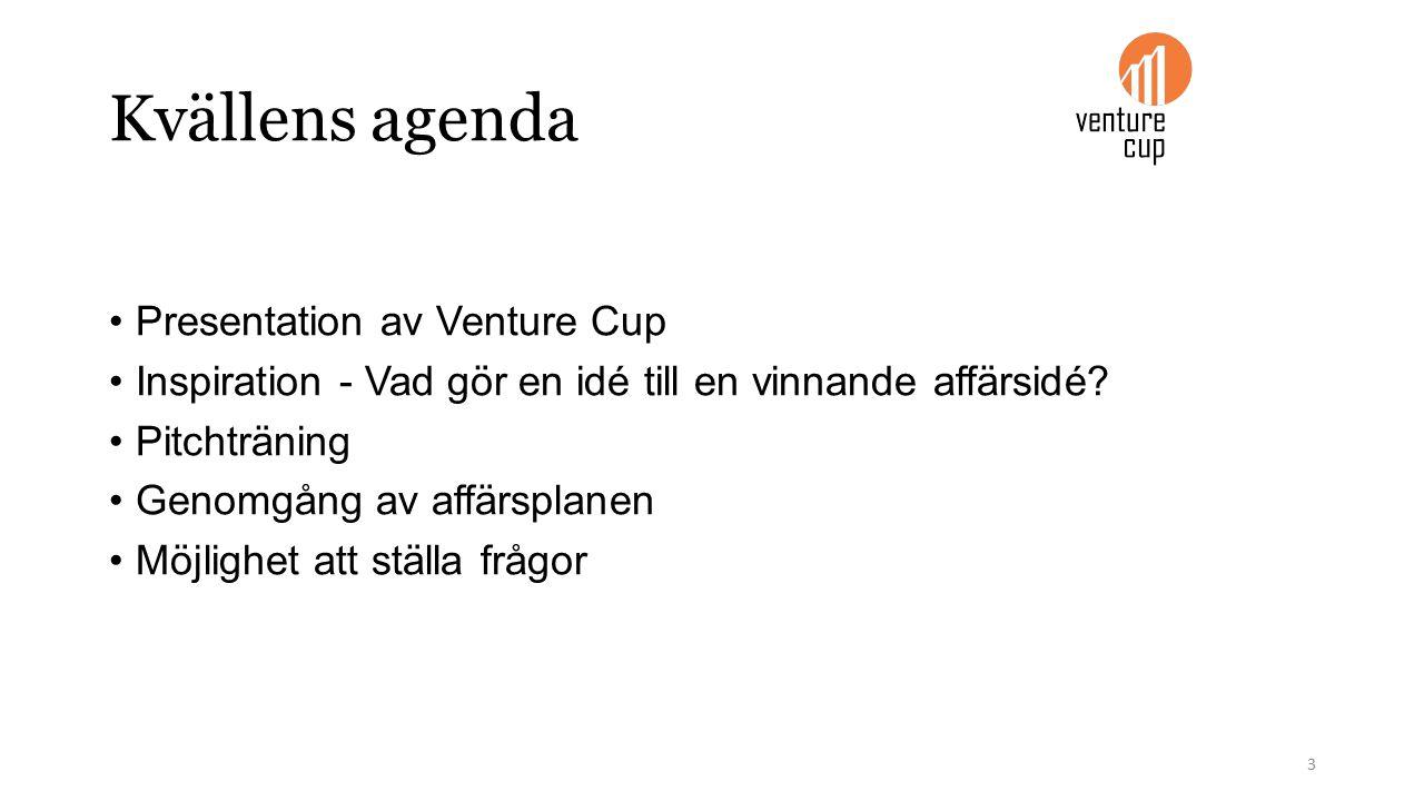Kvällens agenda Presentation av Venture Cup Inspiration - Vad gör en idé till en vinnande affärsidé.