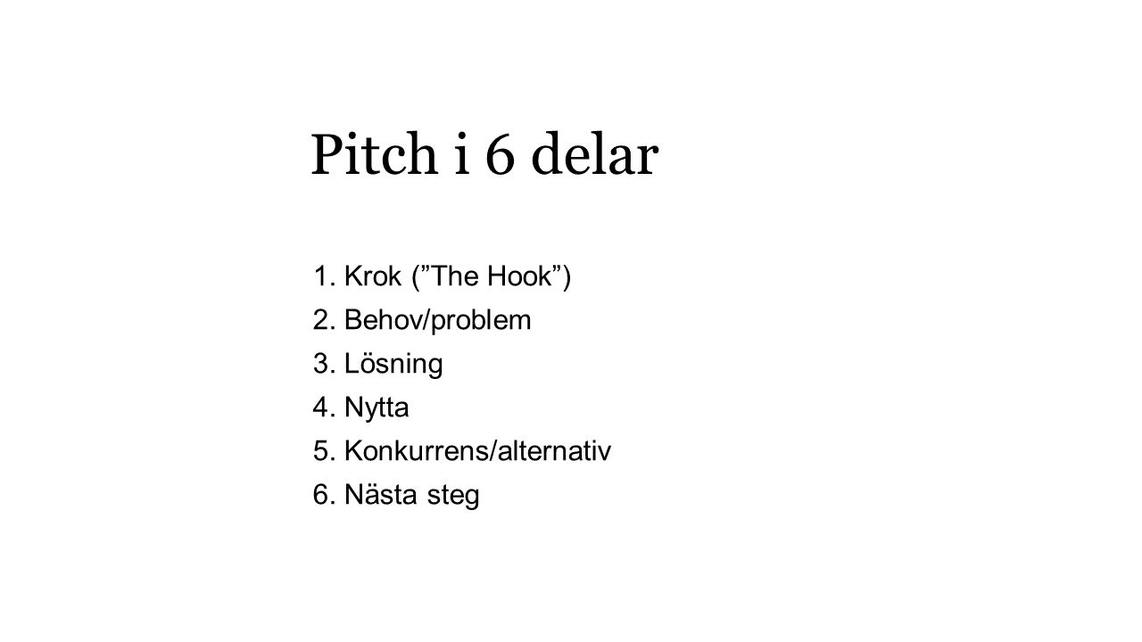 1. Krok ( The Hook ) 2. Behov/problem 3. Lösning 4.