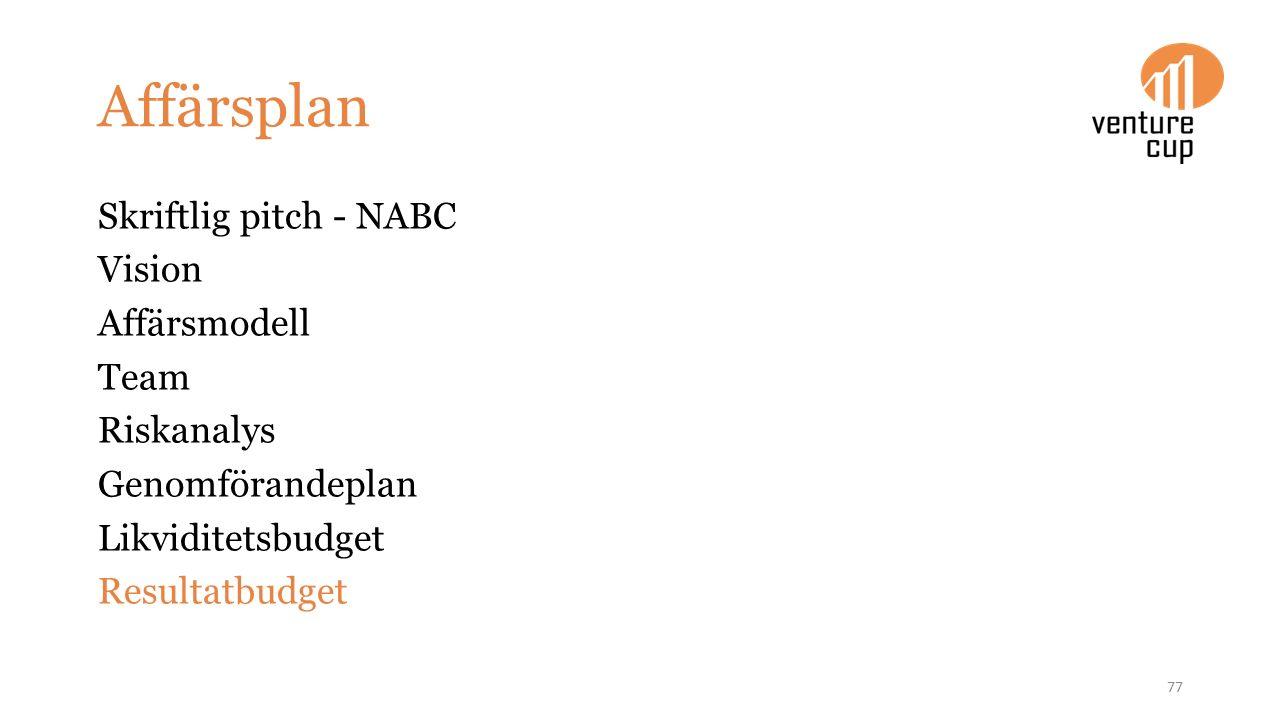 Affärsplan Skriftlig pitch - NABC Vision Affärsmodell Team Riskanalys Genomförandeplan Likviditetsbudget Resultatbudget 77