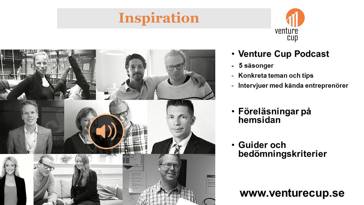 Inspiration Venture Cup Podcast - 5 säsonger -Konkreta teman och tips -Intervjuer med kända entreprenörer Föreläsningar på hemsidan Guider och bedömningskriterier www.venturecup.se