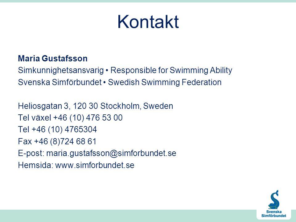 Kontakt Maria Gustafsson Simkunnighetsansvarig Responsible for Swimming Ability Svenska Simförbundet Swedish Swimming Federation Heliosgatan 3, 120 30 Stockholm, Sweden Tel växel +46 (10) 476 53 00 Tel +46 (10) 4765304 Fax +46 (8)724 68 61 E-post: maria.gustafsson@simforbundet.se Hemsida: www.simforbundet.se