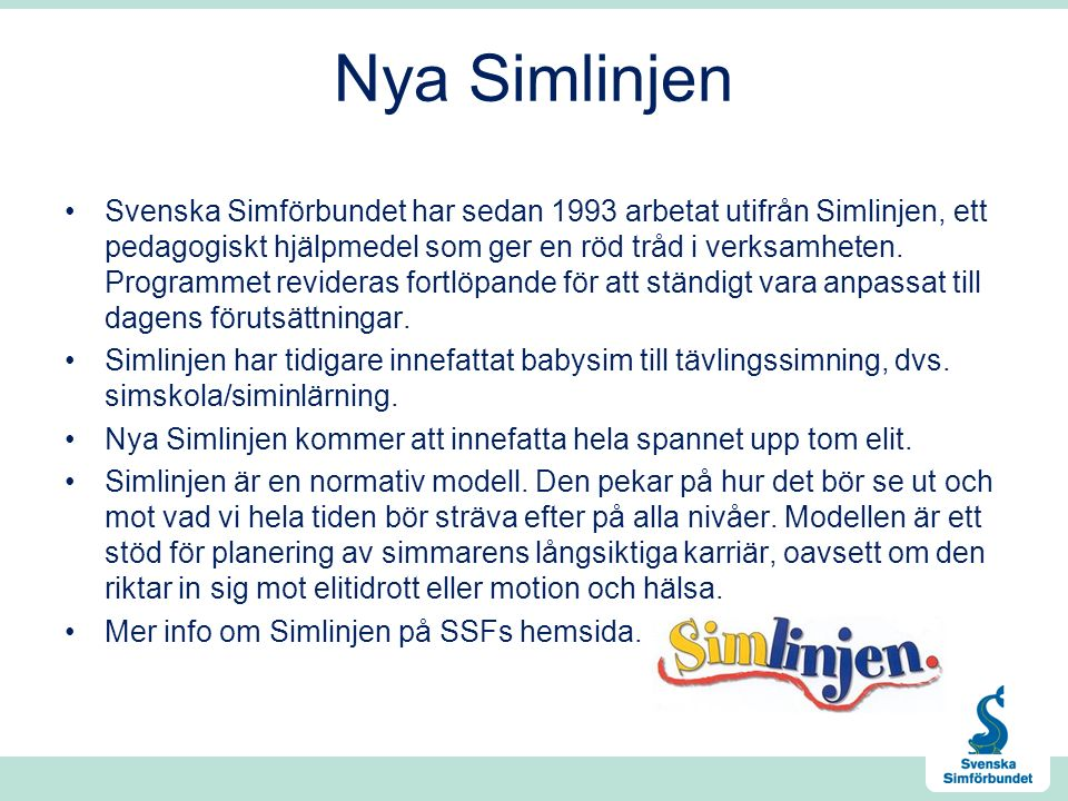 Nya Simlinjen Svenska Simförbundet har sedan 1993 arbetat utifrån Simlinjen, ett pedagogiskt hjälpmedel som ger en röd tråd i verksamheten.