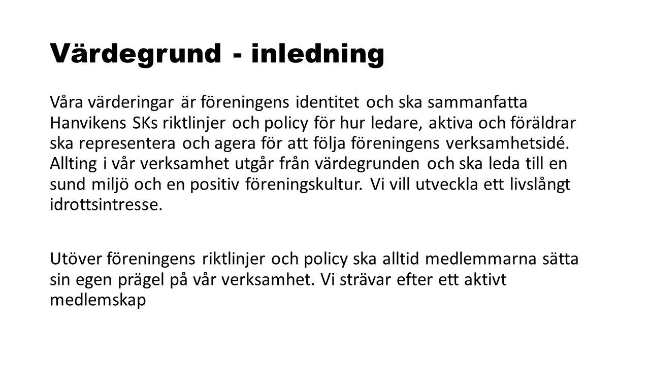 Värdegrund - inledning Våra värderingar är föreningens identitet och ska sammanfatta Hanvikens SKs riktlinjer och policy för hur ledare, aktiva och fö