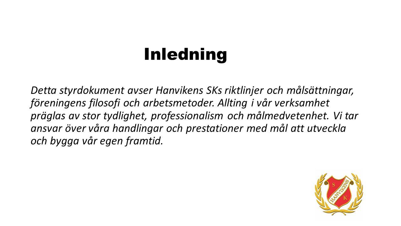 Inledning Detta styrdokument avser Hanvikens SKs riktlinjer och målsättningar, föreningens filosofi och arbetsmetoder. Allting i vår verksamhet prägla
