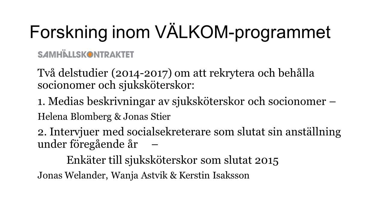 Forskning inom VÄLKOM-programmet Två delstudier (2014-2017) om att rekrytera och behålla socionomer och sjuksköterskor: 1.