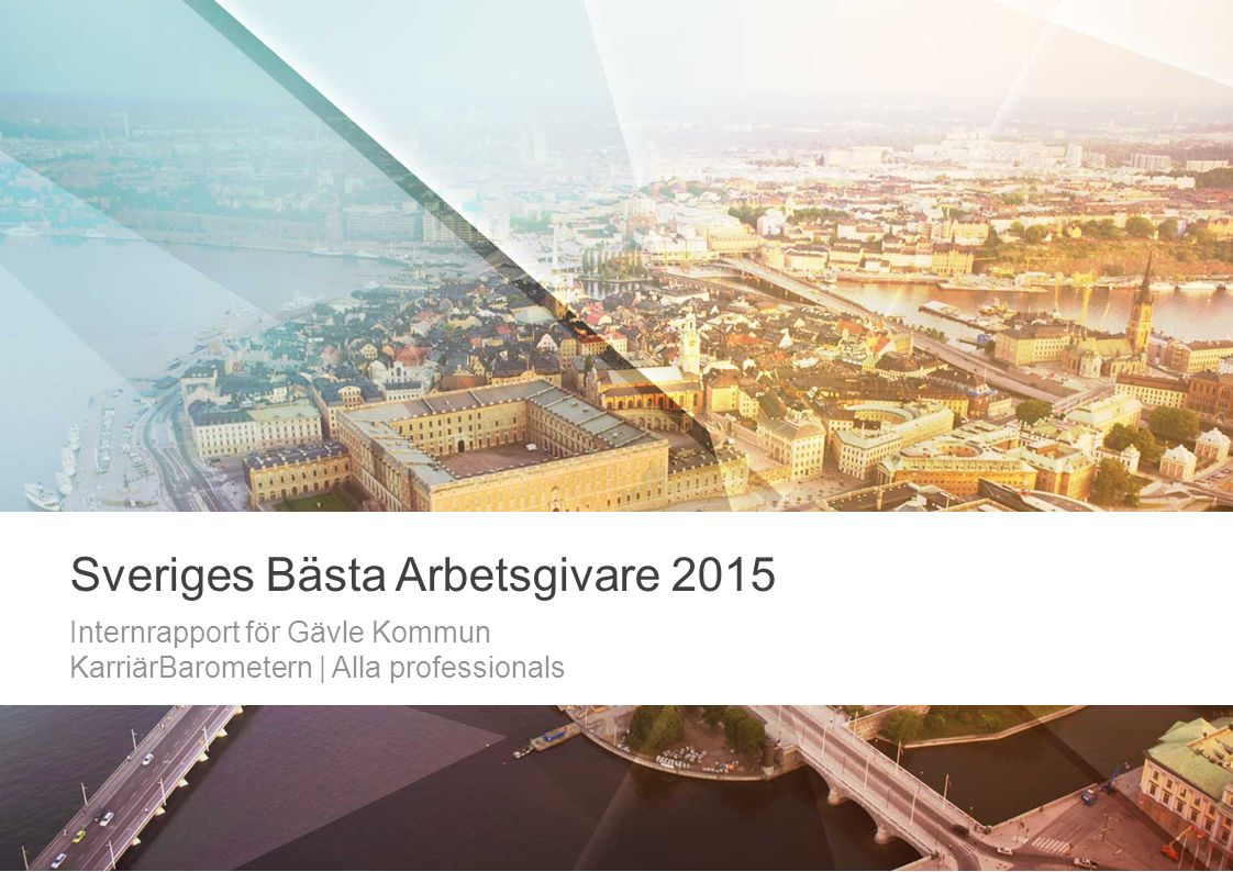 Sveriges Bästa Arbetsgivare 2015 Internrapport för Gävle Kommun KarriärBarometern | Alla professionals
