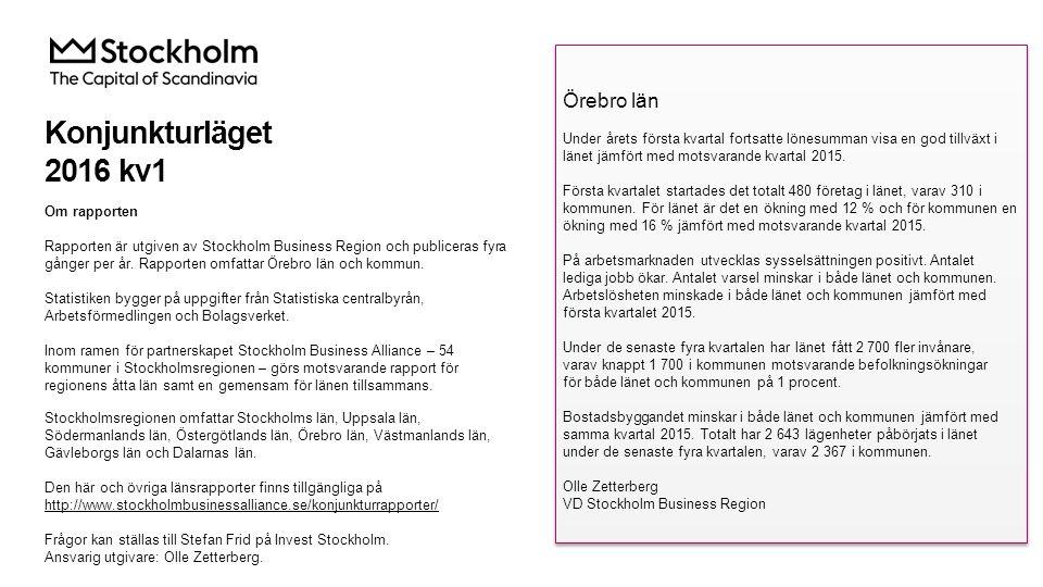 Konjunkturläget 2016 kv1 Om rapporten Rapporten är utgiven av Stockholm Business Region och publiceras fyra gånger per år.