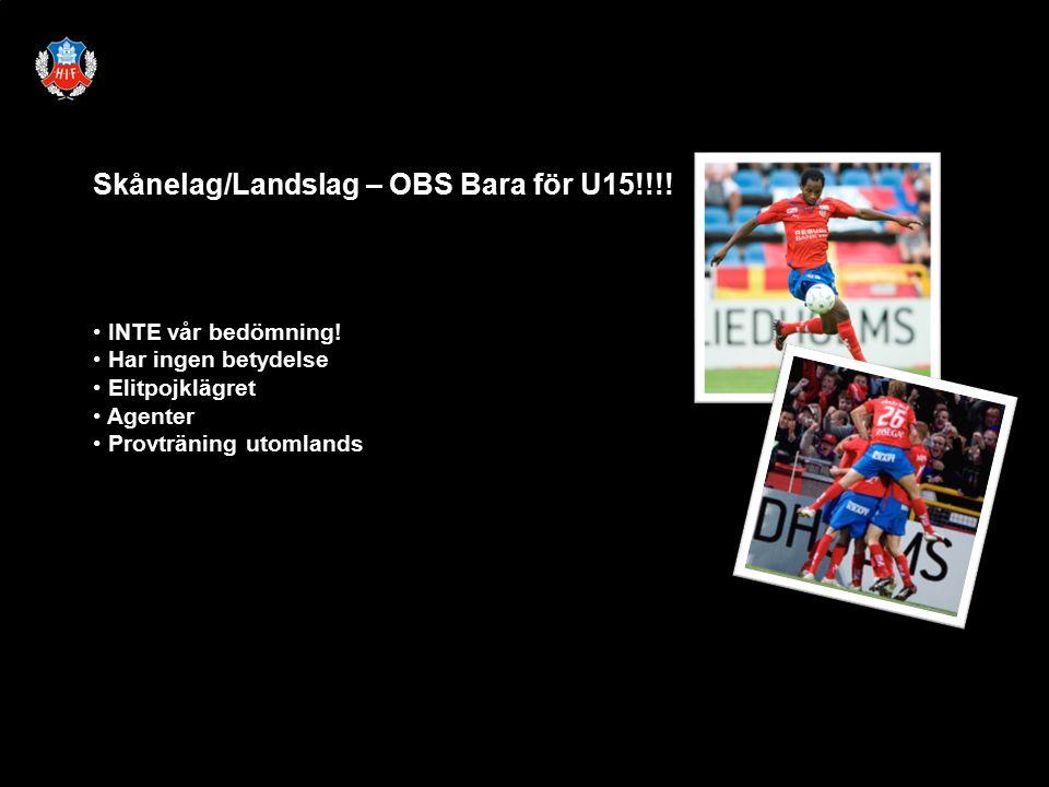 Skånelag/Landslag – OBS Bara för U15!!!. INTE vår bedömning.