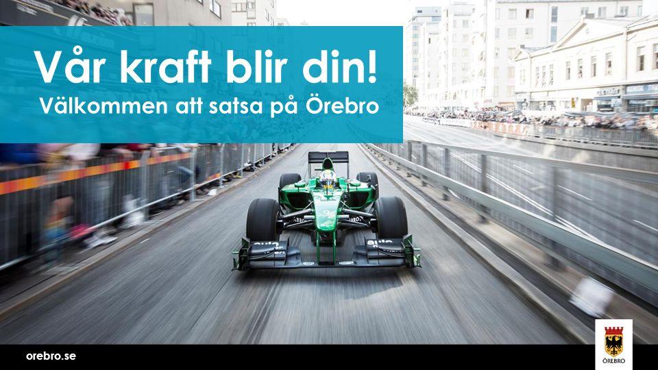 orebro.se Vår kraft blir din! Välkommen att satsa på Örebro