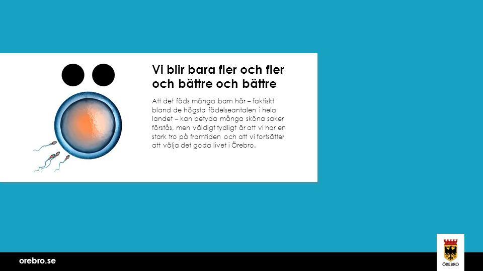 Att det föds många barn här – faktiskt bland de högsta födelseantalen i hela landet – kan betyda många sköna saker förstås, men väldigt tydligt är att vi har en stark tro på framtiden och att vi fortsätter att välja det goda livet i Örebro.