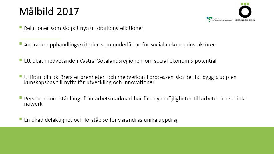 Målbild 2017  Relationer som skapat nya utförarkonstellationer  Ändrade upphandlingskriterier som underlättar för sociala ekonomins aktörer  Ett ök