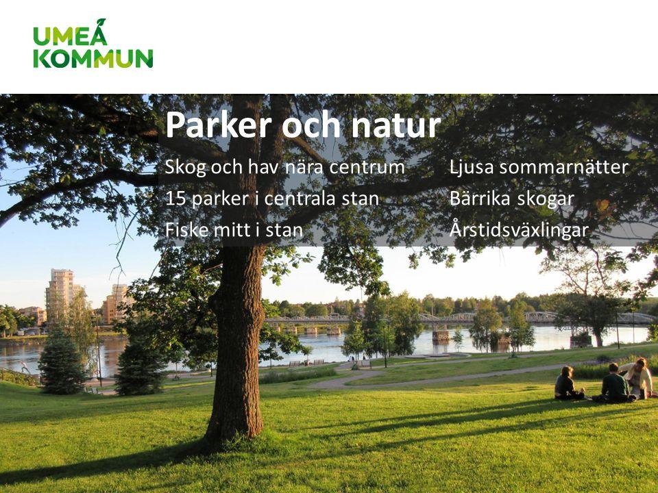 Parker och natur Skog och hav nära centrumLjusa sommarnätter 15 parker i centrala stanBärrika skogar Fiske mitt i stanÅrstidsväxlingar