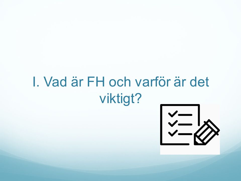 Sammanfattning - FH FH är en vanlig, ärftlig, allvarlig, behandlingsbar sjukdom.