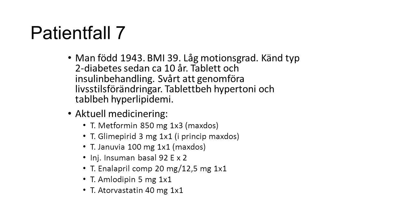 Patientfall 7 Man född 1943. BMI 39. Låg motionsgrad. Känd typ 2-diabetes sedan ca 10 år. Tablett och insulinbehandling. Svårt att genomföra livsstils