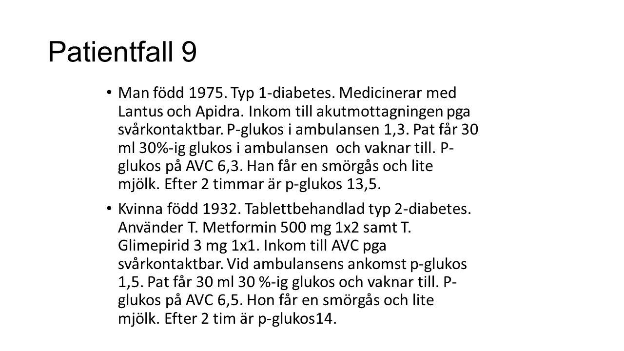 Patientfall 9 Man född 1975. Typ 1-diabetes. Medicinerar med Lantus och Apidra. Inkom till akutmottagningen pga svårkontaktbar. P-glukos i ambulansen