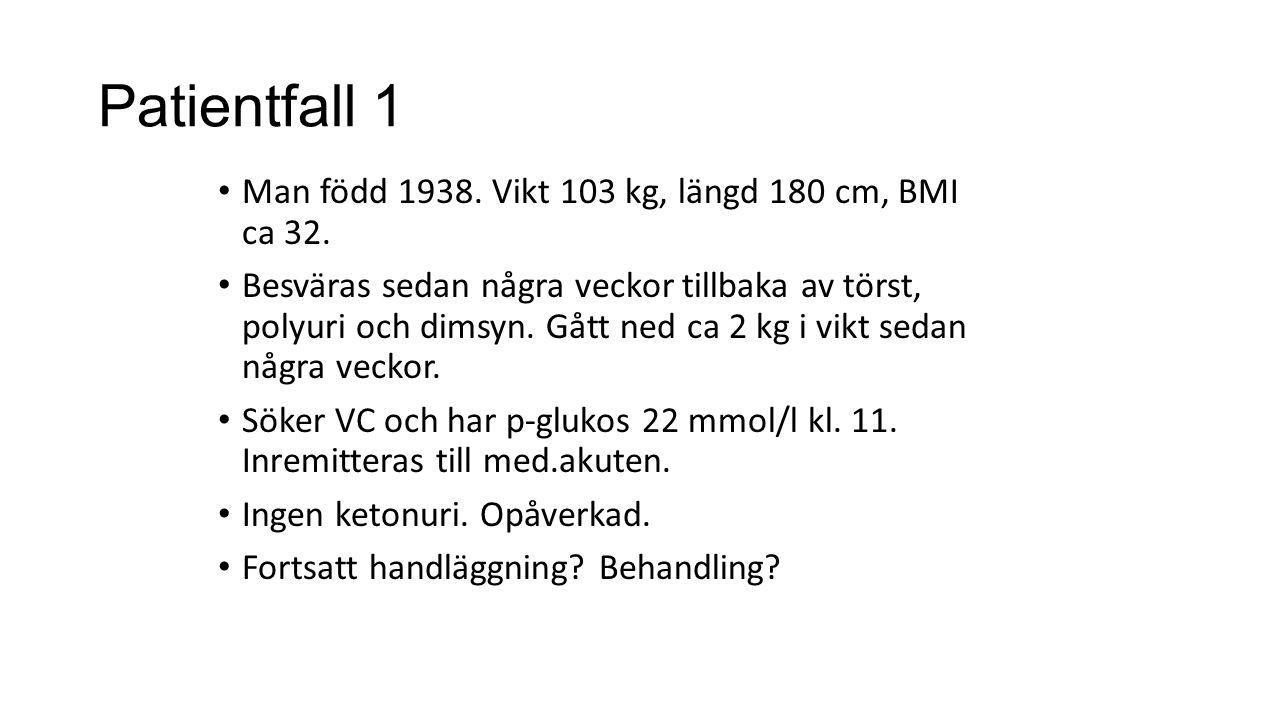 Patientfall 1 Man född 1938. Vikt 103 kg, längd 180 cm, BMI ca 32. Besväras sedan några veckor tillbaka av törst, polyuri och dimsyn. Gått ned ca 2 kg