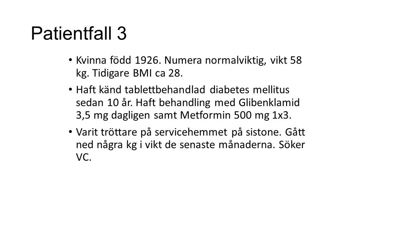 Patientfall 3 Kvinna född 1926. Numera normalviktig, vikt 58 kg. Tidigare BMI ca 28. Haft känd tablettbehandlad diabetes mellitus sedan 10 år. Haft be