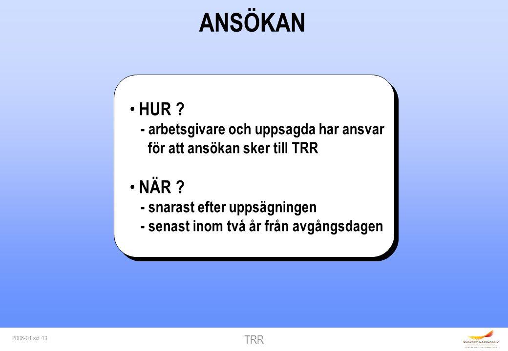 TRR 2006-01 sid 13 HUR . - arbetsgivare och uppsagda har ansvar för att ansökan sker till TRR NÄR .