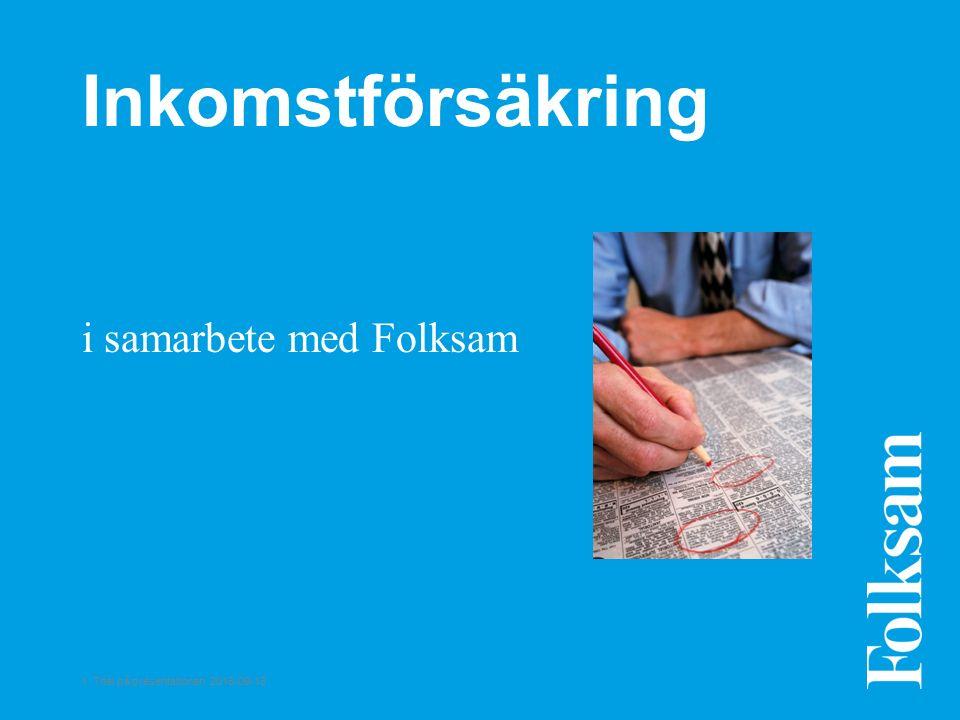 1 Titel på presentationen 2016-09-18 Inkomstförsäkring i samarbete med Folksam
