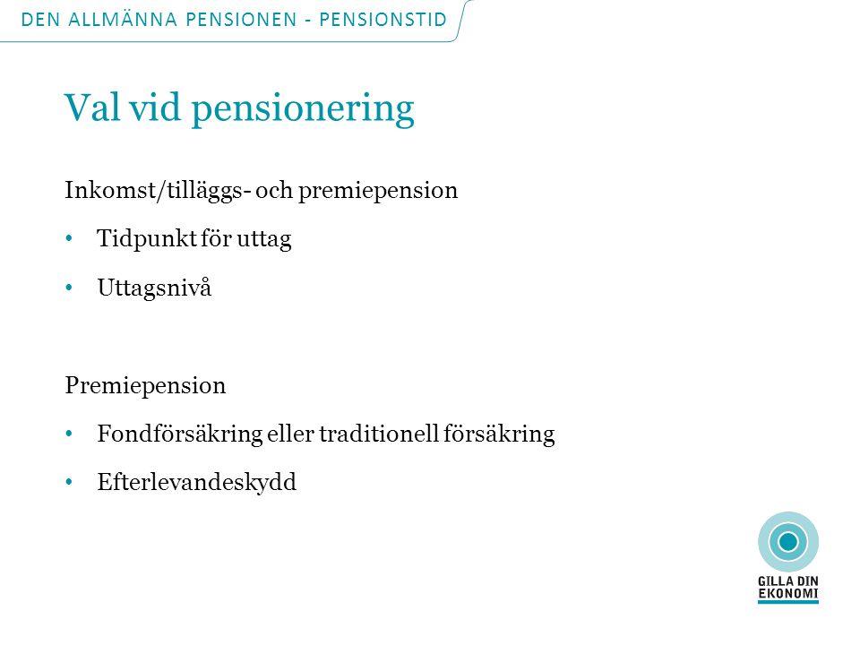 DEN ALLMÄNNA PENSIONEN - PENSIONSTID Val vid pensionering Inkomst/tilläggs- och premiepension Tidpunkt för uttag Uttagsnivå Premiepension Fondförsäkring eller traditionell försäkring Efterlevandeskydd