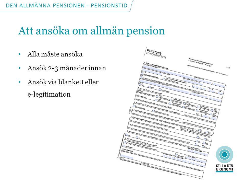 DEN ALLMÄNNA PENSIONEN - PENSIONSTID Uttag av allmän pension Inkomst/tilläggspension samt premiepension tidigast från den månad man fyller 61 år Eventuellt garantitillägg: från den månad man fyller 65 år Garantipension: från den månad man fyller 65 år