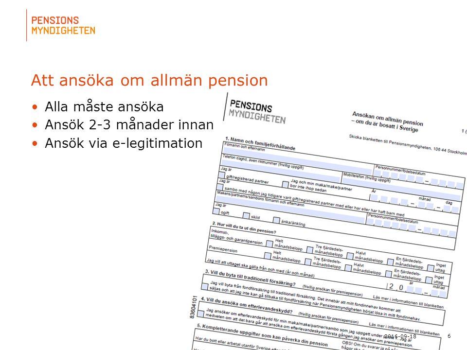 För att uppdatera sidfotstexten, gå till menyn: Visa/Sidhuvud och sidfot... 6 2016-09-18 Att ansöka om allmän pension Alla måste ansöka Ansök 2-3 måna