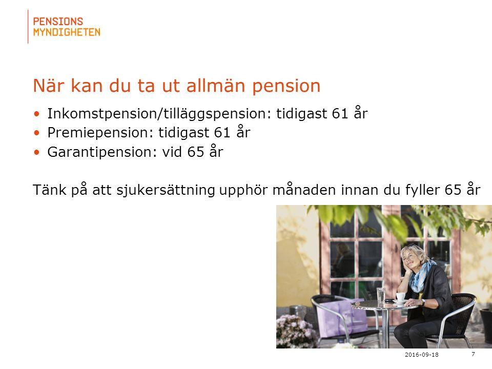 För att uppdatera sidfotstexten, gå till menyn: Visa/Sidhuvud och sidfot... 7 2016-09-18 När kan du ta ut allmän pension Inkomstpension/tilläggspensio