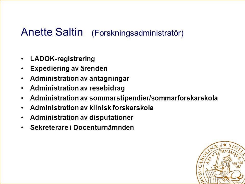 Anette Saltin (Forskningsadministratör) LADOK-registrering Expediering av ärenden Administration av antagningar Administration av resebidrag Administr