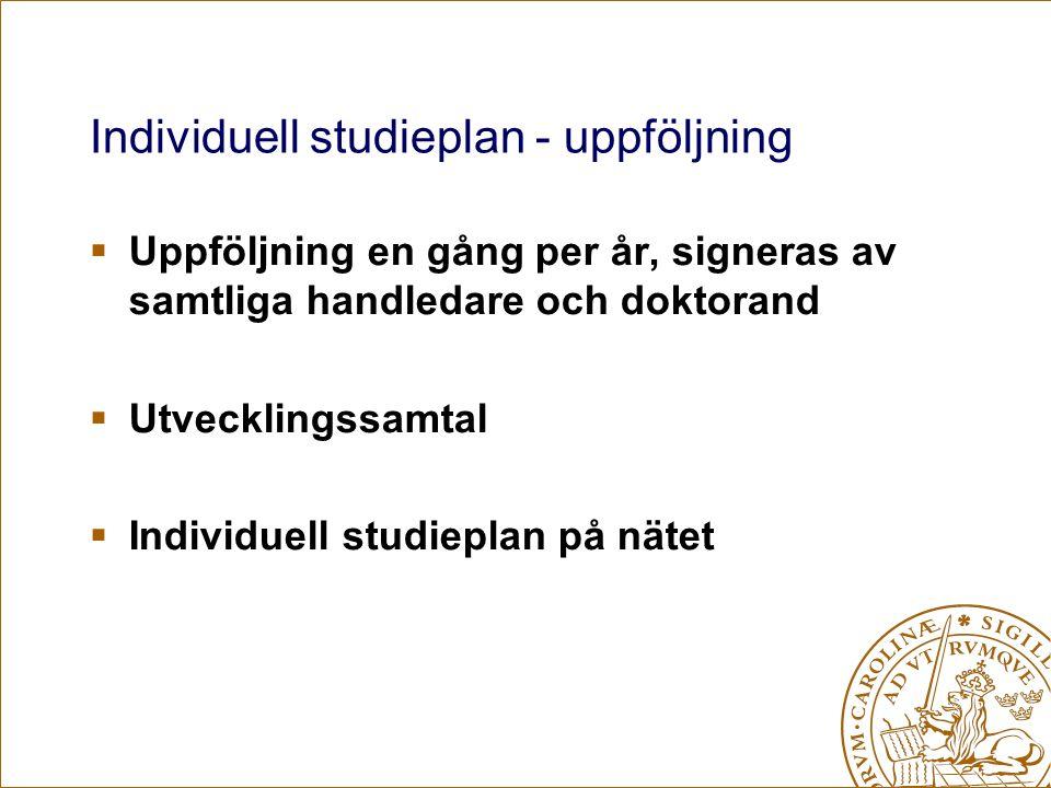 Individuell studieplan - uppföljning  Uppföljning en gång per år, signeras av samtliga handledare och doktorand  Utvecklingssamtal  Individuell studieplan på nätet