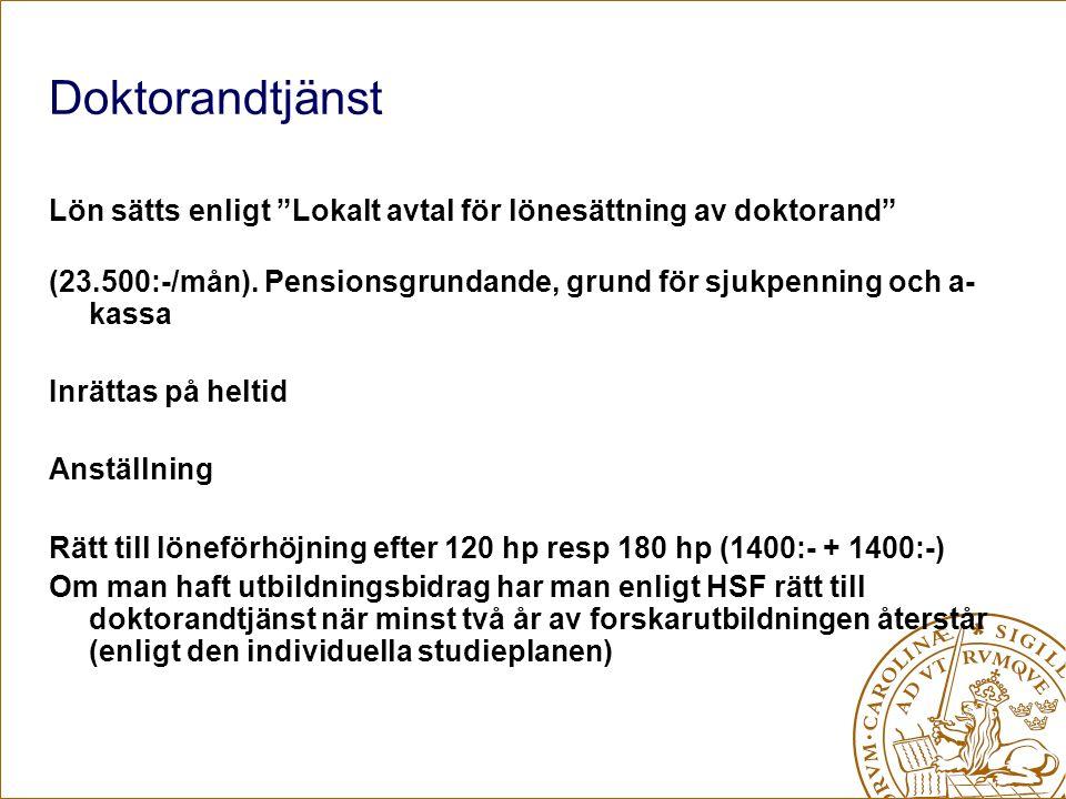 """Doktorandtjänst Lön sätts enligt """"Lokalt avtal för lönesättning av doktorand"""" (23.500:-/mån). Pensionsgrundande, grund för sjukpenning och a- kassa In"""
