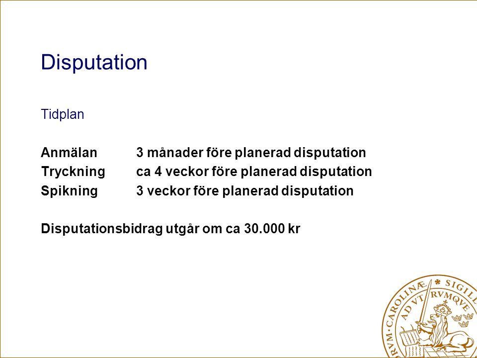 Tidplan Anmälan3 månader före planerad disputation Tryckningca 4 veckor före planerad disputation Spikning3 veckor före planerad disputation Disputati