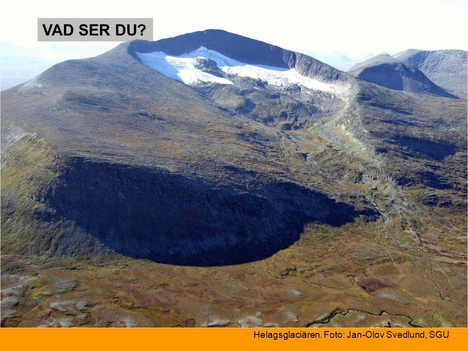 Helagsglaciären. Foto: Jan-Olov Svedlund, SGU VAD SER DU